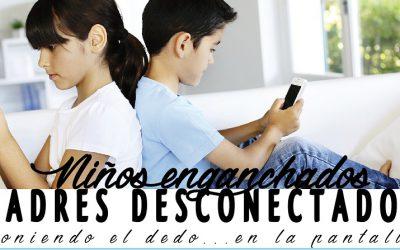 Niños enganchados, padres desconectados